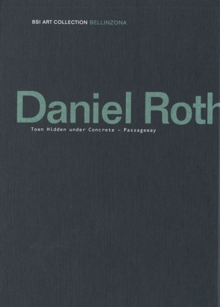 Daniel Roth: Town Hidden Under Concrete – Passageway