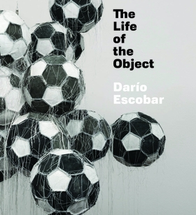 Darío Escobar: The Life of the Object