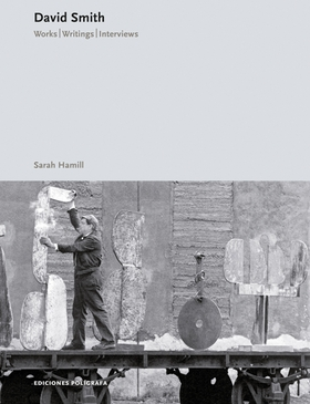 David Smith: Works, Writings, Interviews