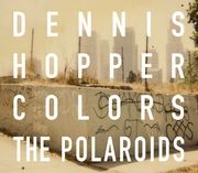 Dennis Hopper: Colors, The Polaroids