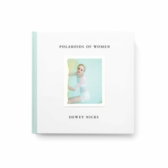 Dewey Nicks: Polaroids of Women