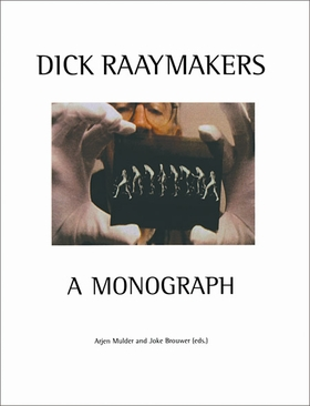 Dick Raaymakers: A Monograph