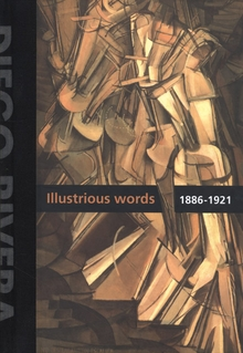 Diego Rivera: Illustrious Words 1886-1921, Volume I