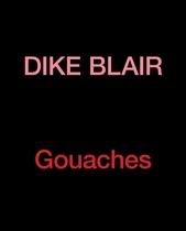 Dike Blair: Gouaches