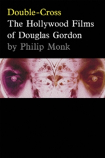 Double-Cross: The Hollywood Films Of Douglas Gordon