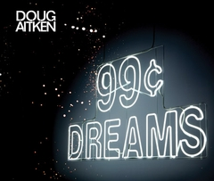 Doug Aitken: 99 Cent Dreams