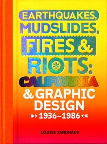 Earthquakes, Mudslides, Fires & Riots: California and Graphic Design, 1936-1986