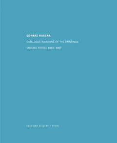Ed Ruscha: Catalogue Raisonné of the Paintings, Volume Three