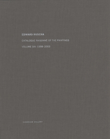 Ed Ruscha: Catalogue Raisonné of the Paintings, Volume Six