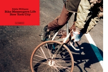 Eddie Williams: Bike Messengers Life. New York City