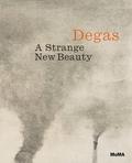 Edgar Degas: A Strange New Beauty