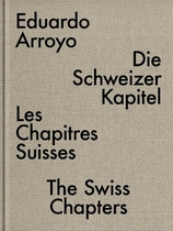 Eduardo Arroyo: The Swiss Chapters