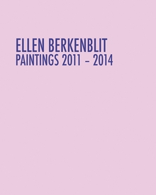 Ellen Berkenblit: Paintings 2011–2014