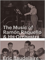 Eric Baudelaire: The Music of Ramón Raquello & His Orchestra and Other Stories