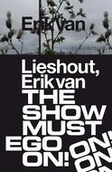 Erik van Lieshout: The Show Must Ego On