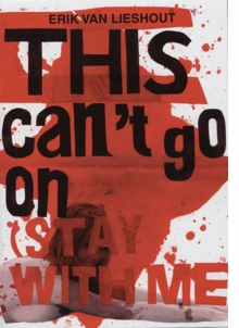 Erik van Lieshout: This Can't Go On (Stay With Me!)