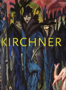Ernst Ludwig Kirchner: The Dresden and Berlin Years