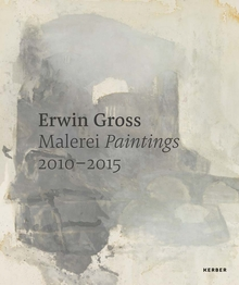 Erwin Gross: Paintings 2010–2015