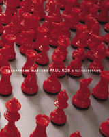 Everything Matters: Paul Kos, A Retrospective