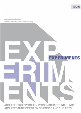 Experiments: Architecture Between Sciences and the Arts