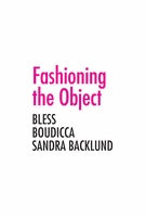 Fashioning the Object: Bless, Boudicca, and Sandra Backlund