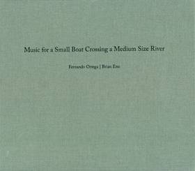 Fernando Ortega & Brian Eno: Music for a Small Boat Crossing a Medium Size River
