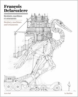 François Delarozière: Bestiary, Machines and Ornaments
