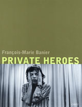François-Marie Banier: Private Heroes