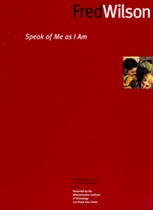 Fred Wilson: Speak Of Me As I Am