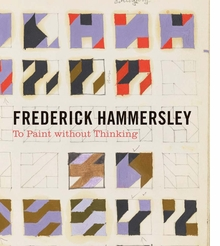 Frederick Hammersley: To Paint without Thinking