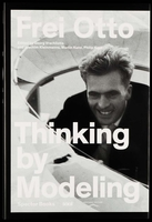 Frei Otto: Thinking by Modeling