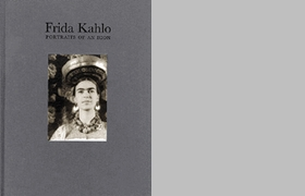 Frida Kahlo: Portraits 0f An Icon