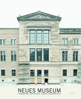 Friederike von Rauch & David Chipperfield: Neues Museum