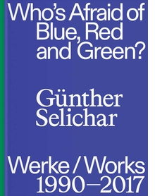 Günther Selichar: Who's Afraid of Blue, Red and Green?
