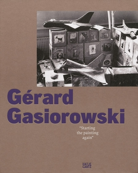 Gérard Gasiorowski: Starting the Painting Again