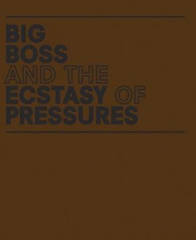 Geof Oppenheimer: Big Boss and the Ecstasy of Pressures