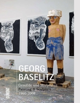 Georg Baselitz: Painting & Sculpture 1960-2008