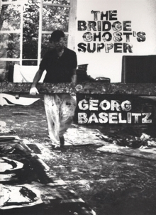 Georg Baselitz: The Bridge Ghost's Supper
