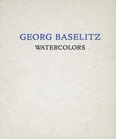 Georg Baselitz: Watercolors