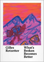 Gilles Rotzetter: What's Broken Becomes Better