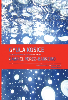 Gyula Kosice in Conversation with Gabriel Pérez-Barreiro