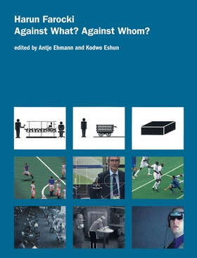 Harun Farocki: Against What Against Whom