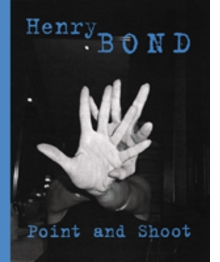 Henry Bond: Point And Shoot