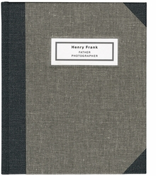 Henry Frank: Father Photographer 1890-1976