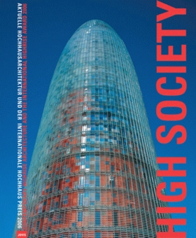 High Society: Contemporary Highrise Architecture and the International Higrise Award