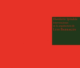 Humberto Spíndola: Interventions in the Architecture of Luís Barragán