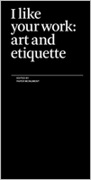 I Like Your Work : Art and Etiquette