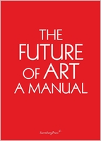 Ingo Niermann: THE FUTURE OF ART: A MANUAL