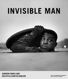 Invisible Man: Gordon Parks and Ralph Ellison in Harlem