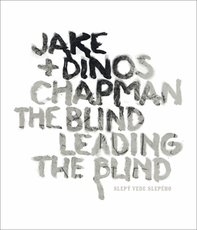 Jake & Dinos Chapman: The Blind Leading The Blind